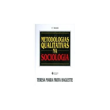 Metodologias Qualitativas na Sociologia - Frota, Teresa Maria - 9788532608543