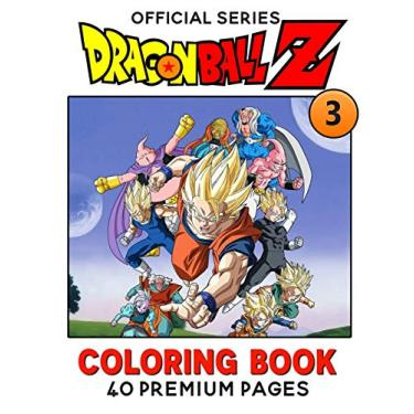 """Dragon Ball Z Coloring Book Vol3: Interesting Coloring Book With 40 Images For Kids of all ages with your Favorite """"Dragon Ball Z"""" Characters."""