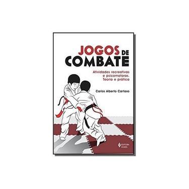 Jogos de Combate - Atividades Recreativas e Psicomotoras - Teoria e Prática - Cartaxo, Carlos Alberto - 9788532624420