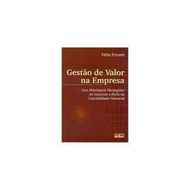 Gestão de Valor na Empresa - Uma Abordagem Abrangente do Voluation a Partir da Contabilidade Gerenci - Frezatti, Fábio - 9788522432943