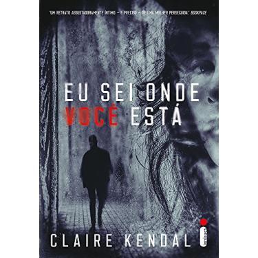 Eu Sei Onde Você Está - Claire Kendal - 9788551001547
