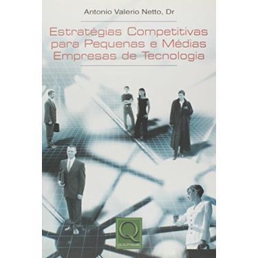 Estratégias Competitivas Para Pequenas e Médias Empresas de Tecnologia - Antonio Valerio Netto - 9788573036947