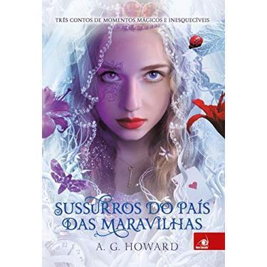 Sussurros do País Das Maravilhas - Howard, A.G. - 9788581634937