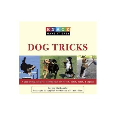 Knack Dog Tricks: A Step-by-Step Guide to Teaching Your Pet to Sit, Catch, Fetch and Impress (Knack: Make it Easy)