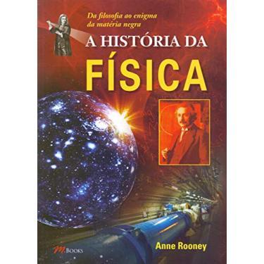 A História da Física - da Filosofia ao Enigma da Matéria Negra - Rooney, Anne - 9788576802174