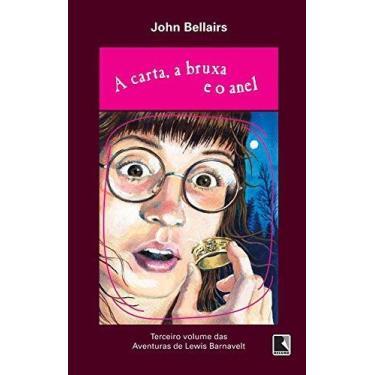 A Carta, a Bruxa e o Anel - As Aventuras de Lewis Barnavelt - Bellairs, John - 9788501060761