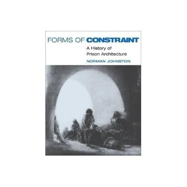 Forms of Constraint: A History of Prison Architecture