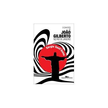 O Concerto de João Gilberto No Rio de Janeiro - Sérgio Sant´anna - 9788535925012