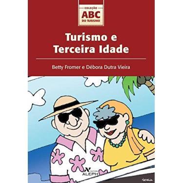 Turismo e Terceira Idade - Col. Abc do Turismo - Fromer, Betty; Vieira, Débora Dutra - 9788585887865
