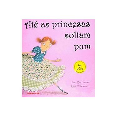 Até as Princesas Soltam Pum - Brochura - Brenman, Ilan - 9788574122397