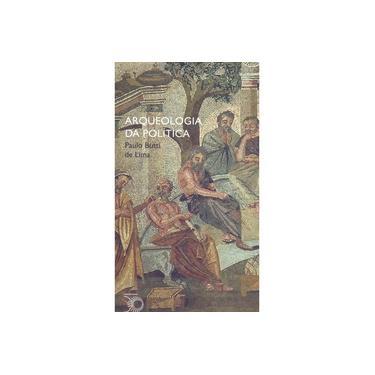 Arqueologia da Política - Paulo Butti De Lima - 9788527310475