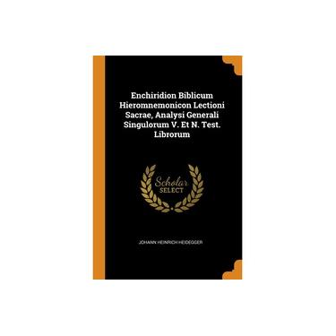 Enchiridion Biblicum Hieromnemonicon Lectioni Sacrae, Analysi Generali Singulorum V. Et N. Test. Librorum