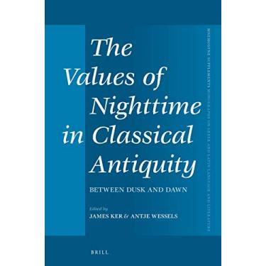 The Values of Nighttime in Classical Antiquity: Between Dusk and Dawn: 434