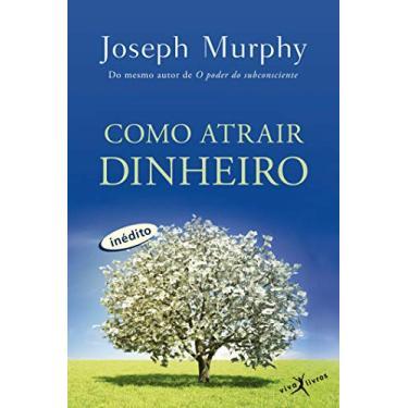Como Atrair Dinheiro - Murphy, Joseph - 9788581030197