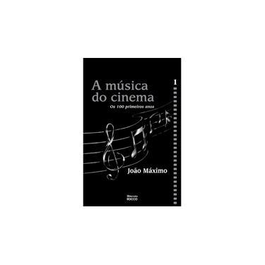 A Música do Cinema 1 - Os 100 Primeiros Anos - Máximo, João - 9788532515926