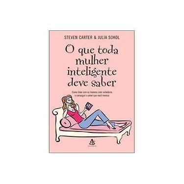 O que Toda Mulher Inteligente Deve Saber - Carter, Steven; Sokol, Julia - 9788575422199