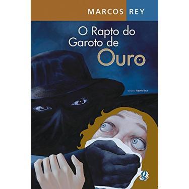 O Rapto do Garoto de Ouro - Rey, Marcos - 9788526009967