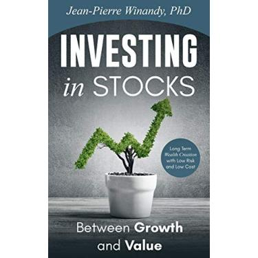 Investing in Stocks: Between Growth and Value: Long Term Wealth Creation With Low Risk and Low Cost
