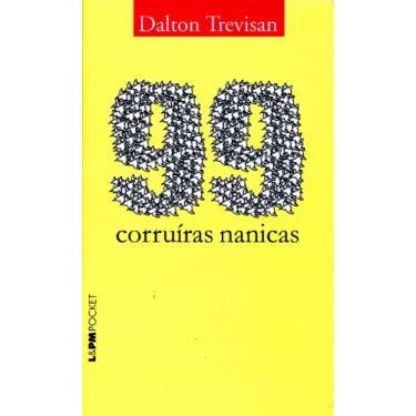 99 Corruíras Nanicas - Pocket / Bolso - Trevisan, Dalton - 9788525412331