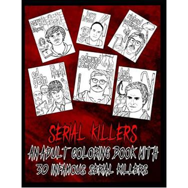 Serial Killer Coloring Book: An Adult Coloring Book With 30 Infamous Serial Killers