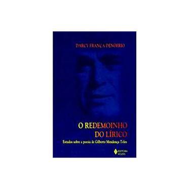 Redemoinho do Lírico, O - Estudos sobre a Poesia de Gilberto Mendonça - Darcy França Denofrio - 9788532631749