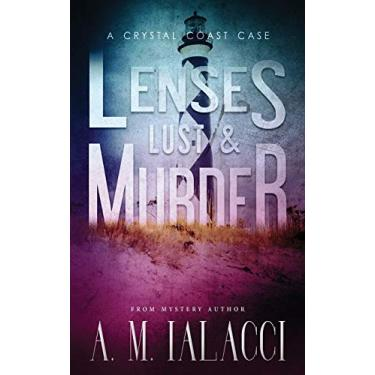 Lenses, Lust, and Murder: A Crystal Coast Case: 2