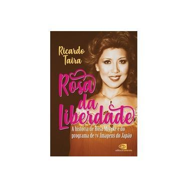 Rosa da Liberdade. A História de Rosa Miyake e do Programa de TV Imagens do Japão - Ricardo Taira - 9788552000778