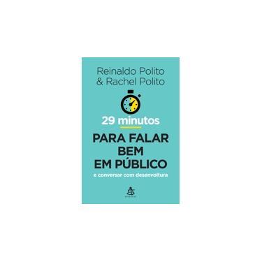 29 Minutos Para Falar Bem em Público - Reinaldo Polito - 9788543102962