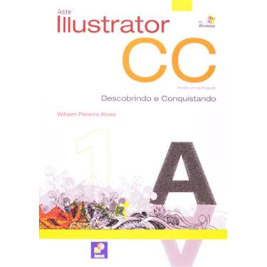 Adobe Illustrator Cc - Descobrindo e Conquistando - Alves, William Pereira - 9788536504742