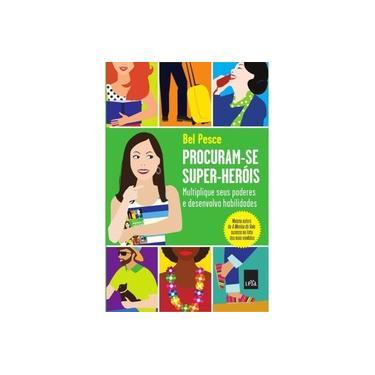 Procuram-se Super-heróis - Multiplique Seus Poderes e Desenvolva Habilidades - Pesce, Bel - 9788580446609