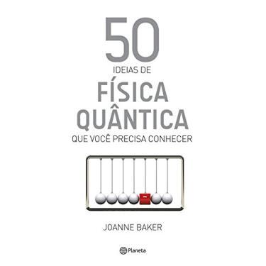 50 Ideias De Física Quântica - Baker, Joanne - 9788542206043