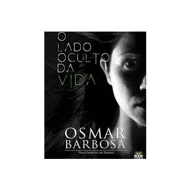 Lado Oculto da Vida, O - Osmar Barbosa Dos Santos - 9788592620196