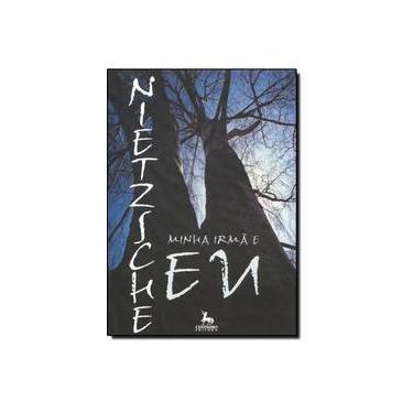 A Minha Irmã e Eu - 2ª Ed. 2006 - Nietzsche, Friedrich - 9788588208773