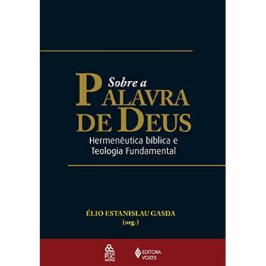 Sobre a Palavra de Deus - Hermenêutica Bíblica e Teologia Fundamental - Gasda, Élio Estanislau - 9788532642974