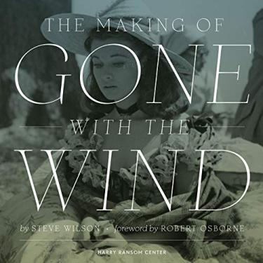 The Making of Gone with the Wind - Steve Wilson - 9780292761261