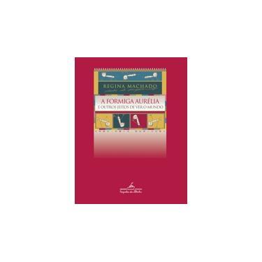 A Formiga Aurélia - E Outros Jeitos de Ver o Mundo - Machado, Regina - 9788574060064