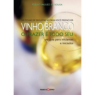Vinho Branco - O Prazer É Todo seu - De Sousa, Sergio Dias I. - 9788527904018