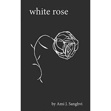 White Rose: A Proudly Queer Poetry Collection: A Coming Out Story of Pain, Regret, Rage, Anguish, and Betrayal (Book No. 7)