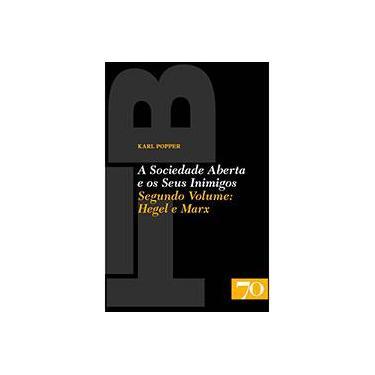 A Sociedade Aberta e os Seus Inimigos - Volume II: Hegel e Marx - Karl Popper - 9789724416595