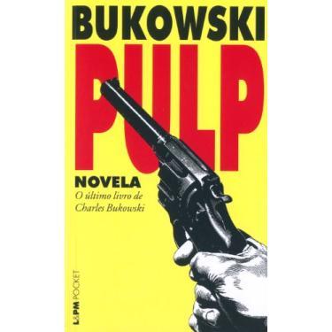 Pulp - Novela - Col. L&pm Pocket - Bukowski, Charles - 9788525418630