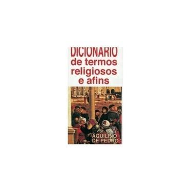 Dicionário de Termos Religiosos e Afins - Aquilino De Pedro - 9788572001441