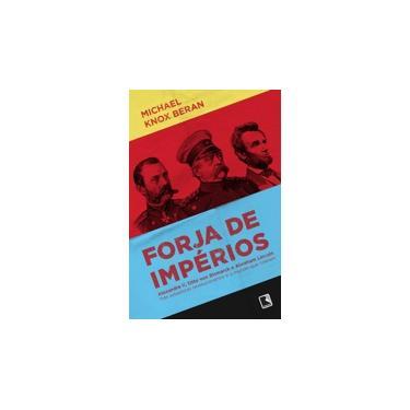 Forja de Impérios - Alexandre II , Otto Von Bismark e Abraham Lincoln - Beran, Michael Knox - 9788501081476
