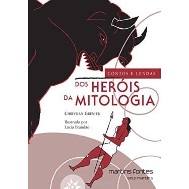 Contos e Lendas dos Heróis da Mitologia - Greiner, Christiane - 9788533622470