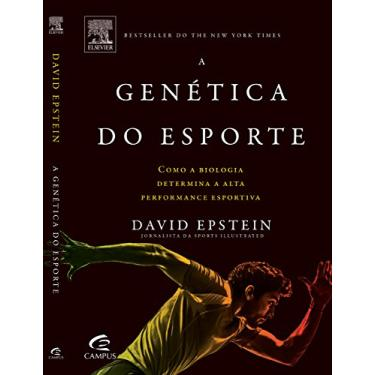A Genética do Esporte - Como A Biologia Determina A Alta Performance Esportiva - Epstein, David; Epstein, David - 9788535244588