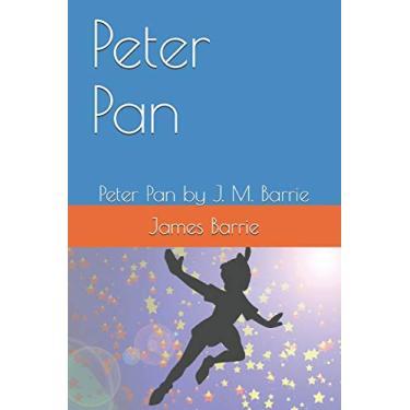 Peter Pan: Peter Pan by J. M. Barrie