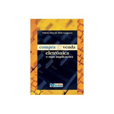 Compra e Venda Eletrônica e suas Implicações - Valeria Elias De Melo Gregores - 9788576600145