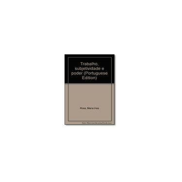 Trabalho Subjetividade e Poder - Rosa, Maria Ines - 9788531401800