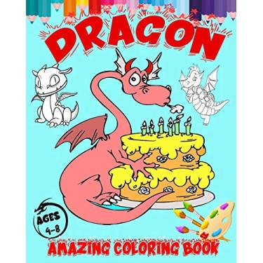 Dragon Amazing Coloring Book Ages 4-8: Awsome Collection of 100 Giant Colouring Pages for kids and Toddlers fan of Dragons & Epic Mythical Creatures .