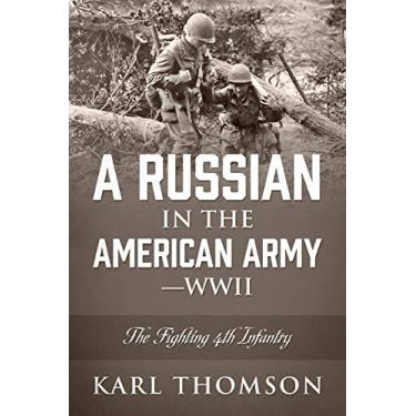 A Russian in the American Army - WWII: The Fighting 4th Infantry