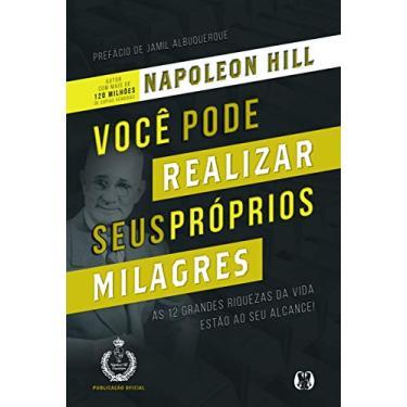 Você Pode Realizar Seus Próprios Milagres - Hill, Napoleon - 9788568014462
